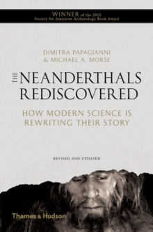 Neanderthals Rediscovered : How Modern Science is Rewriting Their Story, Paperback Book