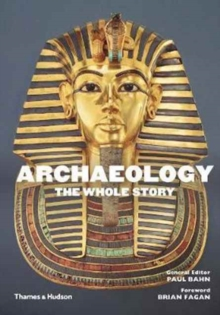 Archaeology: The Whole Story, Paperback Book