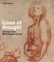 Lines of thought : Drawing from michelangelo to now, Paperback Book