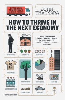 How to Thrive in the Next Economy : Designing Tomorrow's World Today, Paperback / softback Book