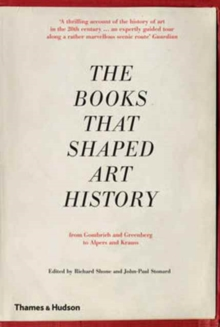 The Books that Shaped Art History : From Gombrich and Greenberg to Alpers and Krauss, Paperback / softback Book
