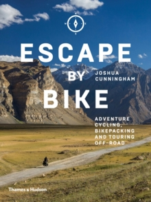 Escape by Bike : Adventure Cycling, Bikepacking and Touring Off-Road, Paperback / softback Book