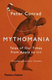 Mythomania : Tales of Our Times, From Apple to Isis, Paperback / softback Book
