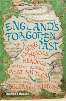 England's Forgotten Past : The Unsung Heroes and Heroines, Valiant Kings, Great Battles and Other Generally Overlooked Episodes in Our Nation's Glorious History, Paperback Book