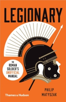 Legionary : The Roman Soldier's (Unofficial) Manual, Paperback / softback Book