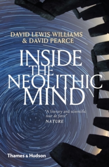 Inside the Neolithic Mind : Consciousness, Cosmos and the Realm of the Gods, Paperback / softback Book