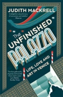 The Unfinished Palazzo : Life, Love and Art in Venice, Paperback / softback Book