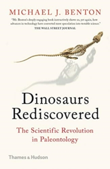 The Dinosaurs Rediscovered : How a Scientific Revolution is Rewriting History, Paperback / softback Book