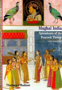 Mughal India : Splendours of the Peacock Throne, Paperback / softback Book