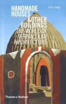 Handmade Houses & Other Buildings : The World of Vernacular Architecture, Hardback Book