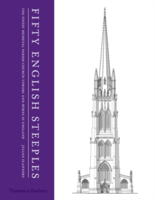 Fifty English Steeples : The Finest Medieval Parish Church Towers and Spires in England, Hardback Book
