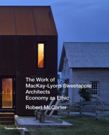 The Work of MacKay-Lyons Sweetapple Architects : Economy as Ethic, Hardback Book