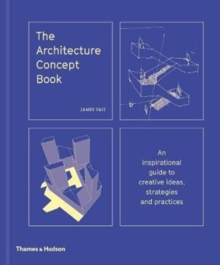 The Architecture Concept Book : An inspirational guide to creative ideas, strategies and practices, Hardback Book
