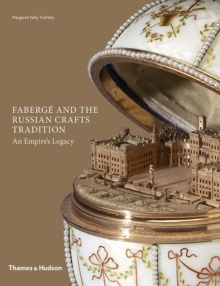 Faberge and the Russian Crafts Tradition : An Empire's Legacy, Hardback Book