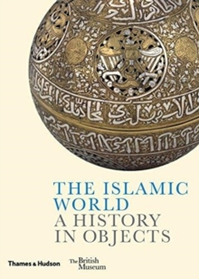 The Islamic World : A History in Objects, Hardback Book