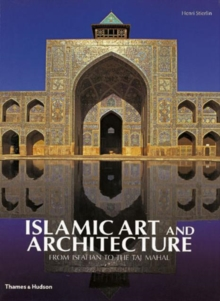 Islamic Art and Architecture : From Isfahan to the Taj Mahal, Hardback Book