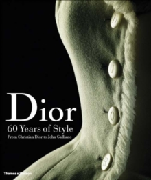 Dior : 60 Years of Style: from Christian Dior to John Galliano, Hardback Book