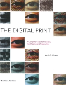 The Digital Print : The Complete Guide to Processes, Identification and Preservation, Hardback Book