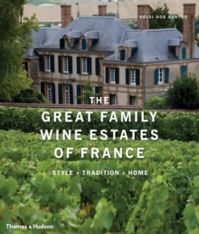 Great Family Wine Estates of France : Style * Tradition * Home, Hardback Book
