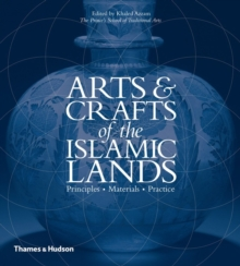 Arts & Crafts of the Islamic Lands : Principles * Materials * Practice, Hardback Book
