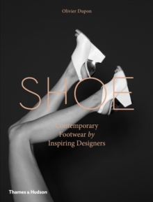 Shoe: Contemporary Footwear by Inspiring Designers : Contemporary Footwear by Inspiring Designers, Hardback Book