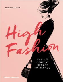 High Fashion: The 20th Century Decade by Decade, Hardback Book