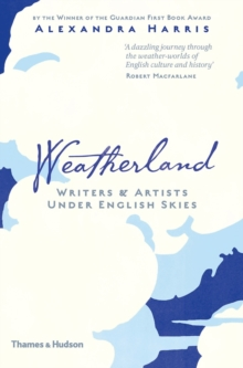 Weatherland : Writers and Artists Under English Skies, Hardback Book