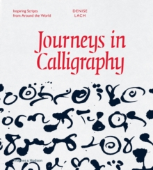 Journeys in Calligraphy : Inspiring Scripts from Around the World, Hardback Book