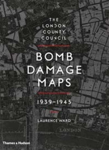 London County Council Bomb Damage Maps 1939-1945, Hardback Book