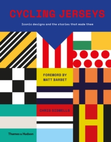 Cycling Jerseys : Iconic Designs and the Stories That Made Them, Hardback Book