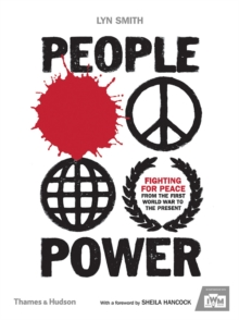 People Power : Fighting for Peace from the First World War to the Present, Hardback Book