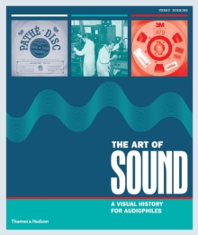 The Art of Sound : A Visual History for Audiophiles, Hardback Book
