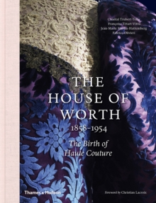 The House of Worth, 1858-1954 : The Birth of Haute Couture, Hardback Book