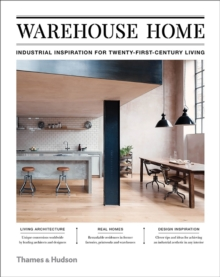 Warehouse Home : Industrial Inspiration for Twenty-First-Century Living, Hardback Book