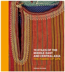 Textiles of the Middle East and Central Asia : The Fabric of Life, Hardback Book