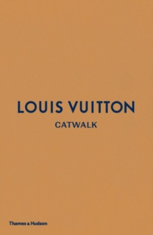 Louis Vuitton Catwalk : The Complete Fashion Collections, Hardback Book