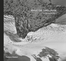 While the Fires Burn : A Glacier Odyssey, Hardback Book