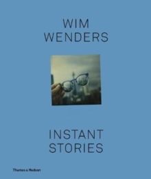 Wim Wenders : Instant Stories, Hardback Book