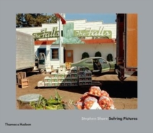 Stephen Shore: Solving Pictures, Hardback Book