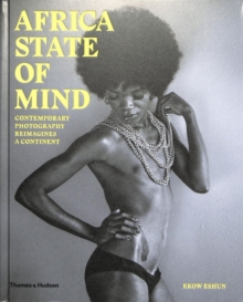 Africa State of Mind : Contemporary Photography Reimagines a Continent, Hardback Book