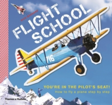 Flight School : How to fly a plane step by step, Paperback / softback Book