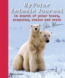 My Polar Animals Journal : In search of Polar Bears, Penguins, Whales and Seals, Hardback Book