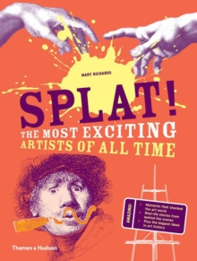 Splat! : The Most Exciting Artists of All Time, Hardback Book