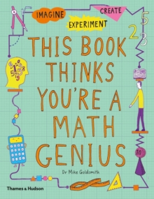 This Book Thinks You're a Maths Genius : Imagine * Experiment * Create, Paperback Book
