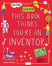 This Book Thinks You're an Inventor : Imagine * Experiment * Create, Paperback / softback Book