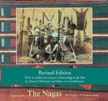 The Nagas : Hill Peoples of Northeast India: Society, Culture and the Colonial Encounter, Paperback / softback Book