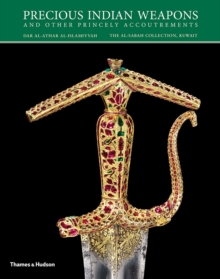 Precious Indian Weapons : and other Princely Accoutrements, Paperback Book