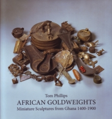 African Goldweights : Miniature Sculptures from Ghana 1400 - 1900, Hardback Book