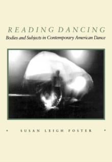 Reading Dancing : Bodies and Subjects in Contemporary American Dance, Paperback / softback Book