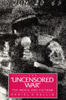 The Uncensored War : The Media and Vietnam, Paperback / softback Book